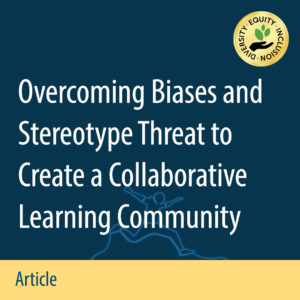 Overcoming Biases and Stereotype Threat to Create a Collaborative Learning Community