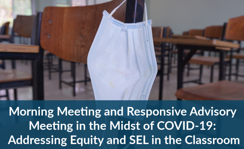 Morning Meeting and Responsive Advisory Meeting in the Midst of COVID-19: Addressing Equity and SEL in the Classroom
