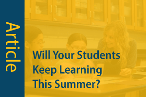 Article: Will your students keep learning this summer?