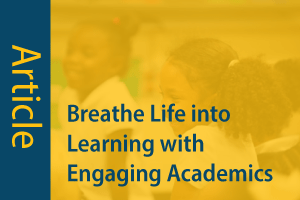 Article: Breathe Life into Learning with Engaging Academics